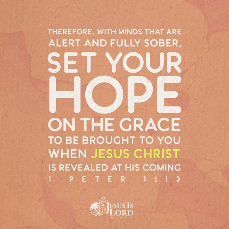 VERSE OF THE DAY  Therefore, with minds that are alert and fully sober, set your hope on the grace to be brought to you when Jesus Christ is revealed at his coming. ‭‭1 Peter‬ ‭1:13‬ ‭NIV‬‬ #votd #verseoftheday #JIL #Jesus #JesusIsLord #JILWorldwide www.jilworldwide.org