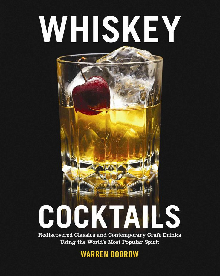 Whiskey Cocktails: Rediscovered Classics and Contemporary Craft Drinks Using the World's Most Popular Spirit