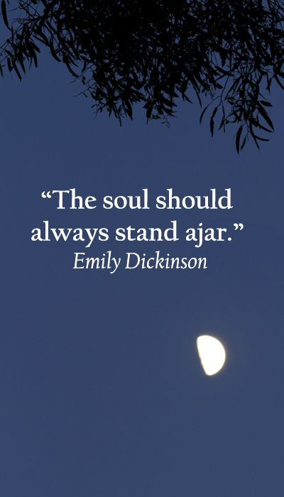"""""""The soul should always stand ajar."""" Emily Dickinson  -- Explore quotes on discovering the sacred in life at http://www.examiner.com/article/learning-to-find-the-sacred-life"""