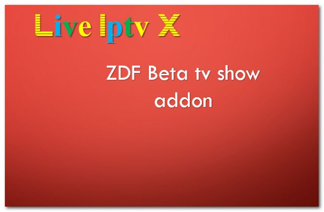 Kodi ZDF Beta tv show addon - Download ZDF Beta tv show addon For IPTV - XBMC - KODI   XBMCZDF Beta tv show addon  ZDF Beta tv show addon  Download XBMC ZDF Beta tv show addon Video Tutorials For InstallXBMCRepositoriesXBMCAddonsXBMCM3U Link ForKODISoftware And OtherIPTV Software IPTVLinks.  Subscribe to Live Iptv X channel - YouTube  Visit to Live Iptv X channel - YouTube  How To Install :Step-By-Step  Video TutorialsFor Watch WorldwideVideos(Any Movies in HD) Live Sports Music Pictures…