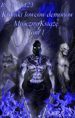 #wattpad #fantasy Tom 1 Kronik łowców demonów  Myślicie, że świat równoległy zamieszkują tylko ludzie? Mylicie się. Otaczają nas…