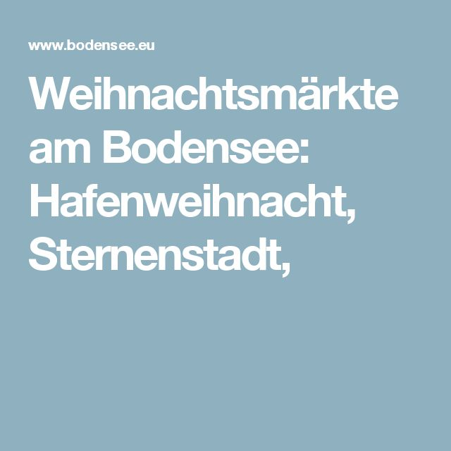 Weihnachtsmärkte am Bodensee: Hafenweihnacht, Sternenstadt,