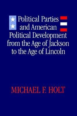 Political Parties and American Political Development- From the Age of Jackson to the Age of Lincoln by Michael F. Holt http://www.bookscrolling.com/the-best-books-to-learn-about-president-andrew-jackson/