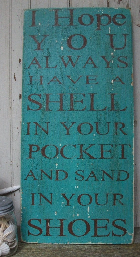 I hope you always have a shell in your pocket and sand in your shoes...