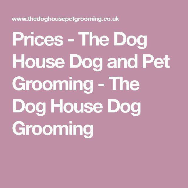 Prices The Dog House Dog and Pet Grooming The Dog