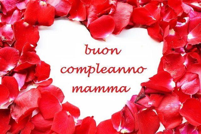 Buon Compleanno Mamma Buon Compleanno Mamma Buon Compleanno Auguri Di Buongiorno