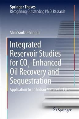 Integrated Reservoir Studies for Co2-enhanced Oil Recovery and Sequestration: Application to an Indian Mature Oil...