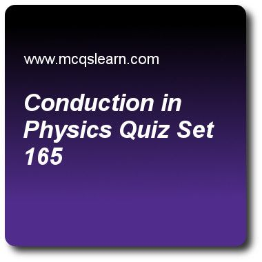 Conduction in Physics Quizzes: O level physics Quiz 165 Questions and Answers - Practice physics quizzes based questions and answers to study conduction in physics quiz with answers. Practice MCQs to test learning on conduction in physics, power in physics, measuring time, pressure of gases, pressure in gases quizzes. Online conduction in physics worksheets has study guide as if we place a piece of copper and a piece of iron, will they thermal energy be transferred in both at a same rate..