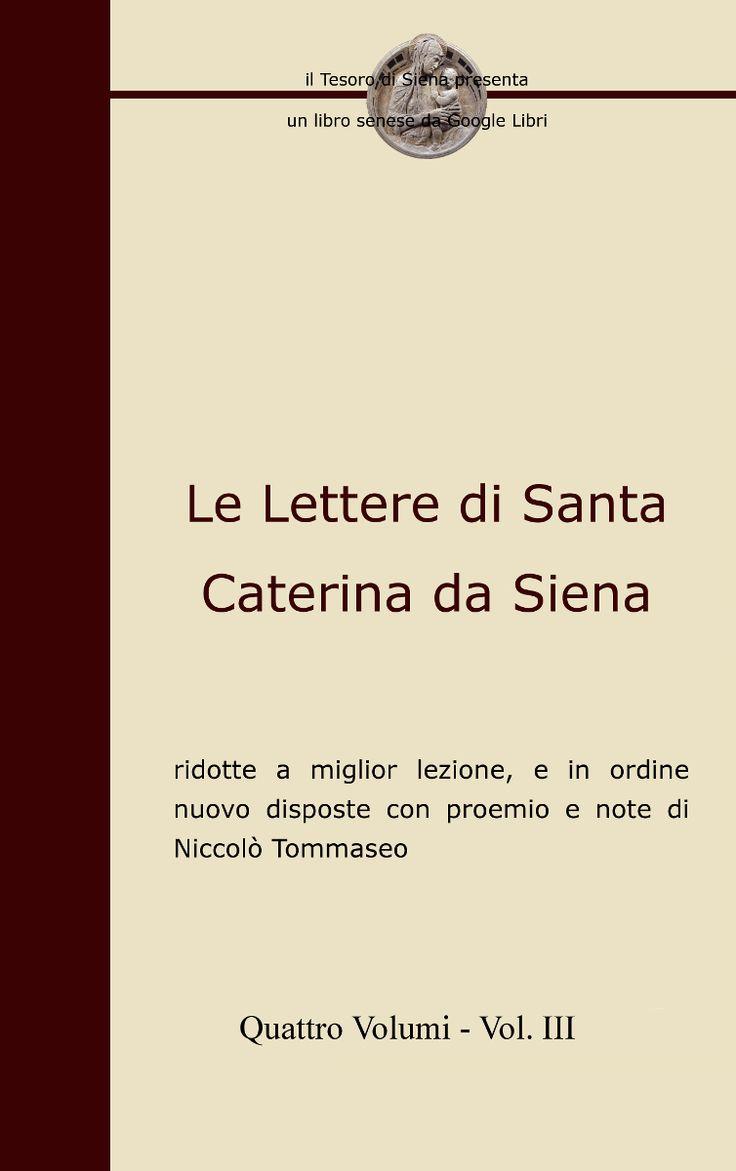 """Il terzo volume (su quattro) de """"Le Lettere di Santa Caterina da Siena"""" è ora disponibile (come i precedenti) sulla piattaforma Scribd (http://www.scribd.com/iltesorodisiena) e sul blog del Tesoro di Siena (http://www.iltesorodisiena.net/p/gli-ebook-del-tesoro-di-siena.html)."""
