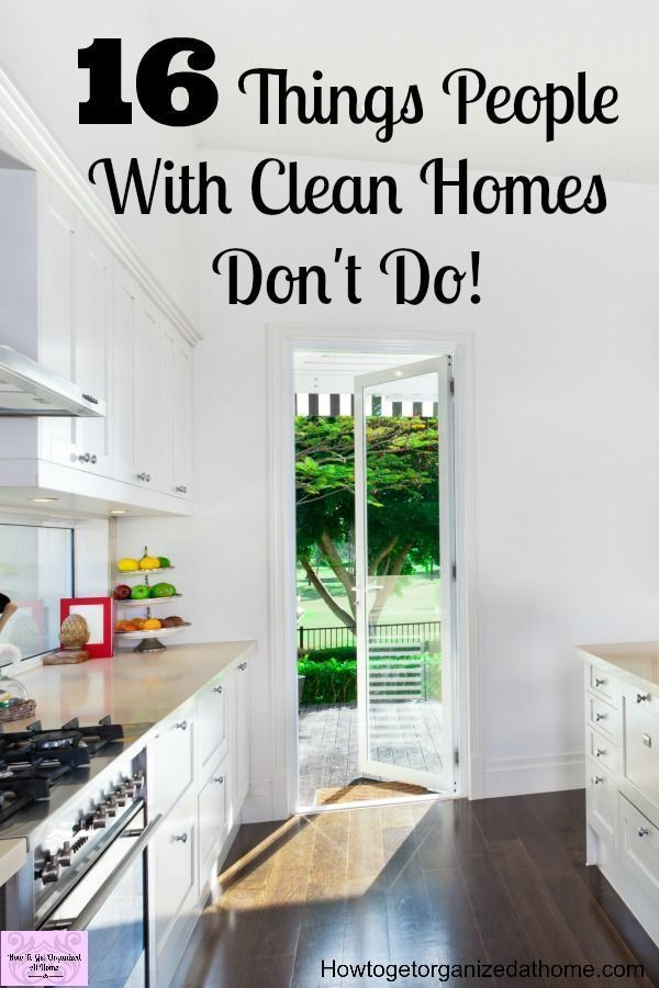 16 Things People With Clean Homes Donu0027t Do