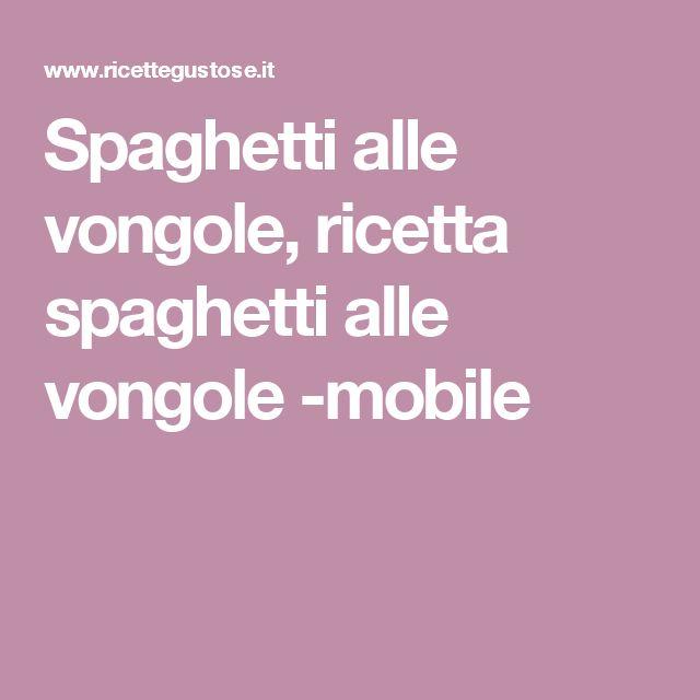 Spaghetti alle vongole, ricetta spaghetti alle vongole  -mobile