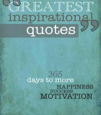 Greatest Inspirational Quotes: 365 Days To More Happiness Success And Motivation PDF