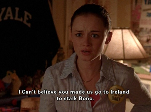 """""""I can't believe you made us go to Ireland to stalk Bono."""""""