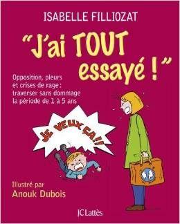 J'ai tout essayé d'Isabelle Filliozat  Retrouvez la chronique sur http://apprendreaeduquer.fr/jai-essaye-essayer-durgence-les-oppositions-pleurs-crises-rage/