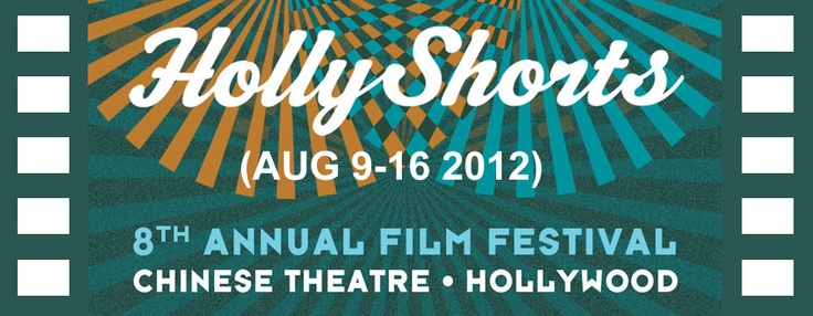 #hollyshorts 8th Annual Film Festival, Chinese Theatre, Hollywood (Aug 9-16 2012)