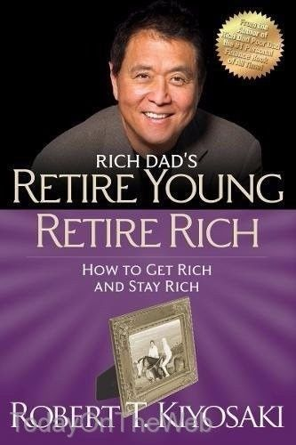 Retire Young Retire Rich: How to Get Rich Quickly Stay Rich Robert T. Kiyosaki
