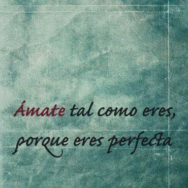 Amate tal como eres, porque eres perfecta! www.mujerholistica.cm