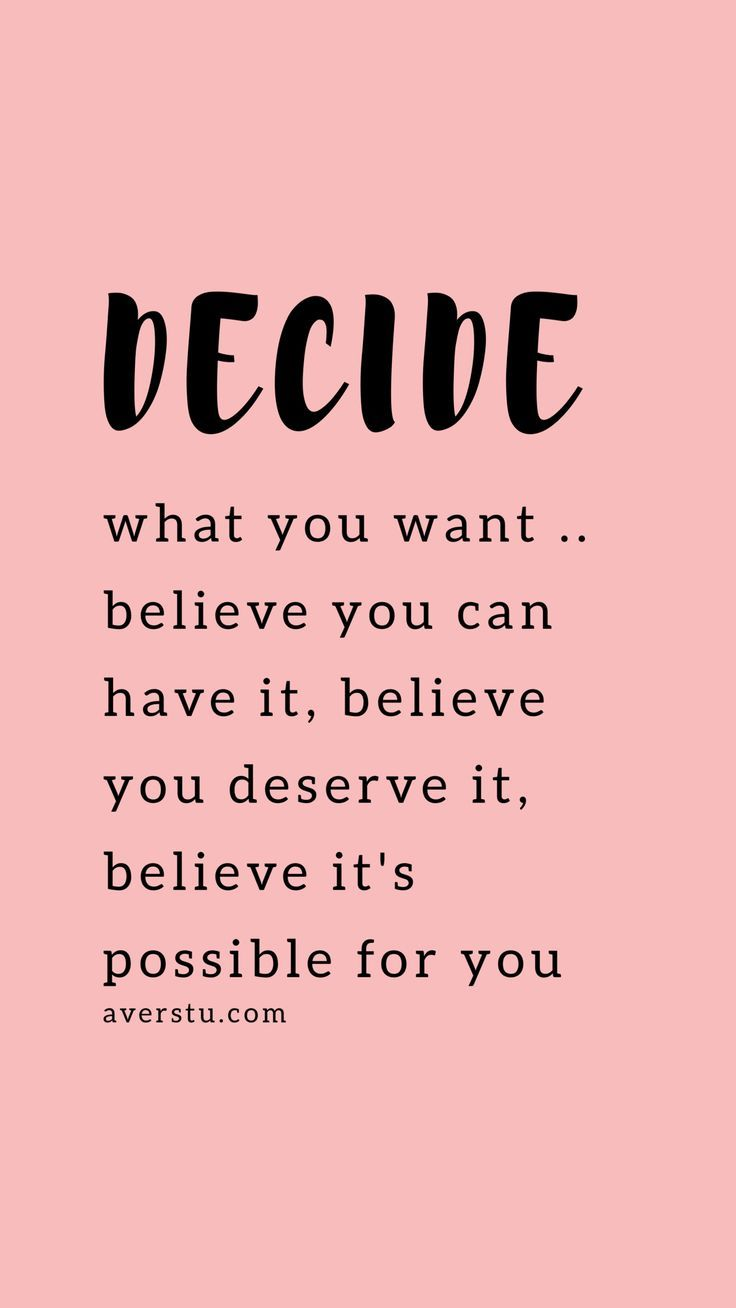 Decide What You Want Believe You Can Have It Believe You Deserve It Believe It S Possible For You Self Love Quotes Positive Quotes Motivational Quotes