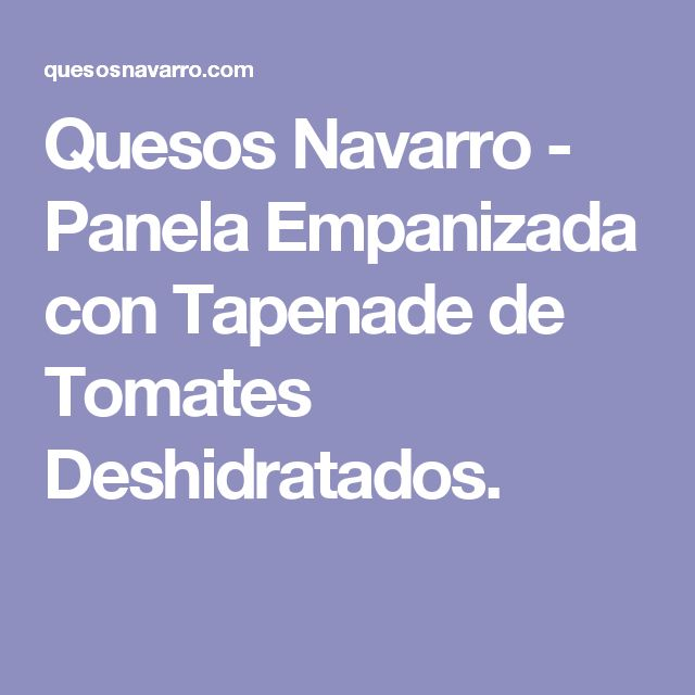 Quesos Navarro - Panela Empanizada con Tapenade de Tomates Deshidratados.
