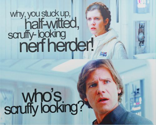 Stuck up, half-witted, scruffy-looking, nerf herder!   Who's scruffy looking?: Nerd, Nerf Herder, Who S Scruffy, Star Wars, Movie, Scruffy Looking Nerf, Starwars