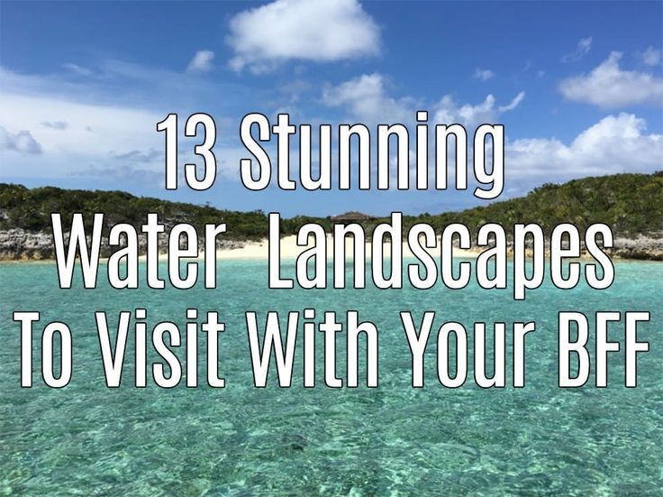 13 Stunning Water Landscapes To Visit With Your BFF