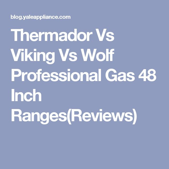 Thermador Vs Viking Vs Wolf Professional Gas 48 Inch Ranges(Reviews)