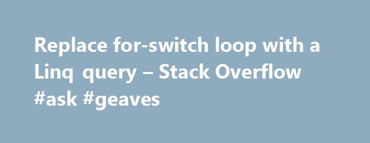Replace for-switch loop with a Linq query – Stack Overflow #ask #geaves http://ask.remmont.com/replace-for-switch-loop-with-a-linq-query-stack-overflow-ask-geaves/  #ask jeees # Replace for-switch loop with a Linq query I have a Message object which wraps a message format I do not have control over. The format is a simple list of Key/Value pairs. I want to extract a…Continue Reading