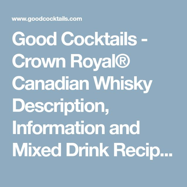 Good Cocktails - Crown Royal® Canadian Whisky Description, Information and Mixed Drink Recipes