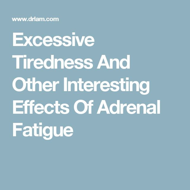 Excessive Tiredness And Other Interesting Effects Of Adrenal Fatigue