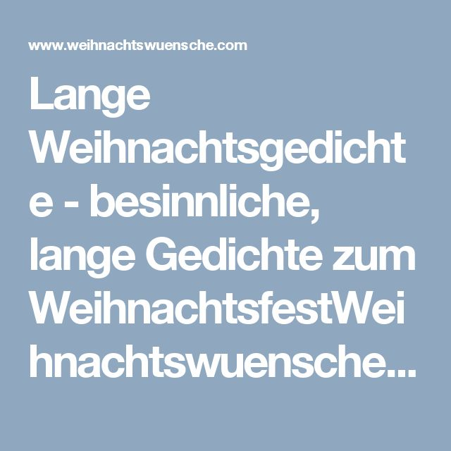 Lange Weihnachtsgedichte - besinnliche, lange Gedichte zum WeihnachtsfestWeihnachtswuensche.com