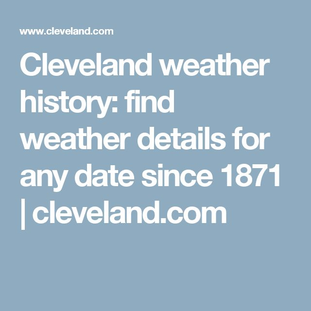 Cleveland weather history: find weather details for any date since 1871 | 						cleveland.com