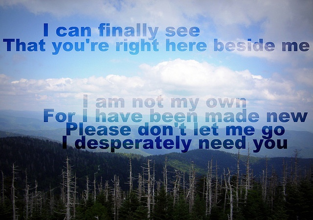 - Owl City.  The Lord walks beside me. I no longer have to worry because I have the strength of God to keep me renewed.