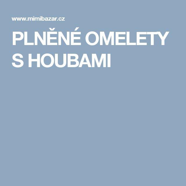 PLNĚNÉ OMELETY S HOUBAMI