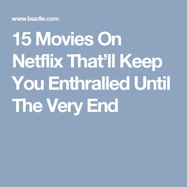 15 Movies On Netflix That'll Keep You Enthralled Until The Very End