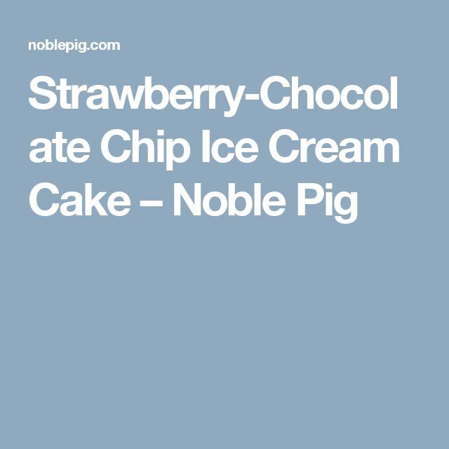 Strawberry-Chocolate Chip Ice Cream Cake – Noble Pig