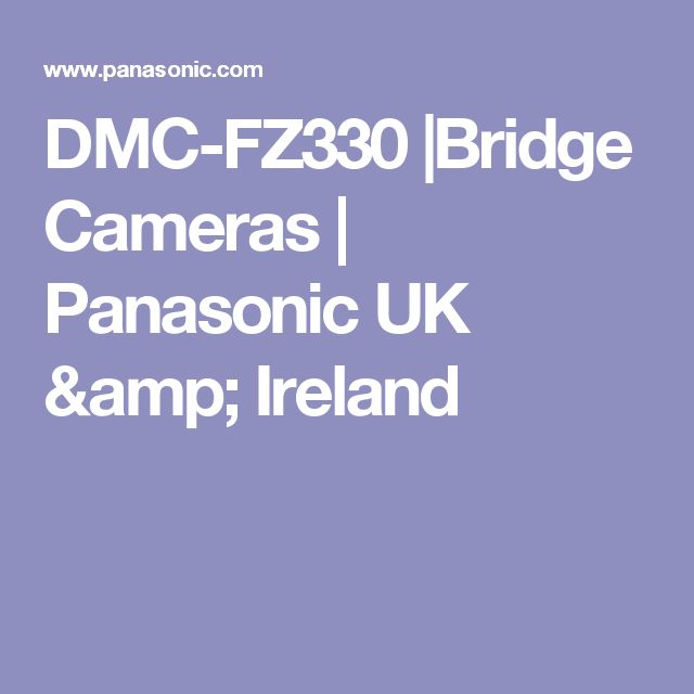 DMC-FZ330 |Bridge Cameras | Panasonic UK & Ireland