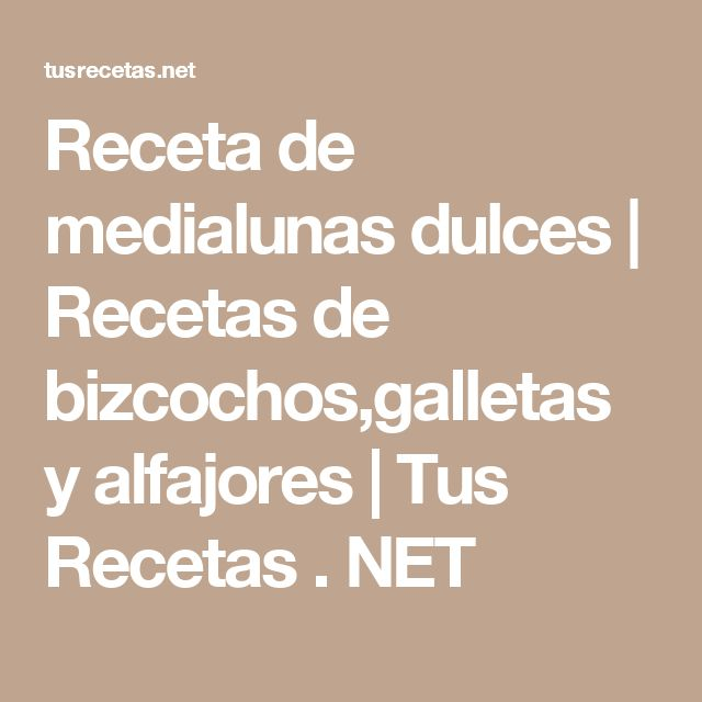 Receta de medialunas dulces | Recetas de bizcochos,galletas y alfajores | Tus Recetas . NET