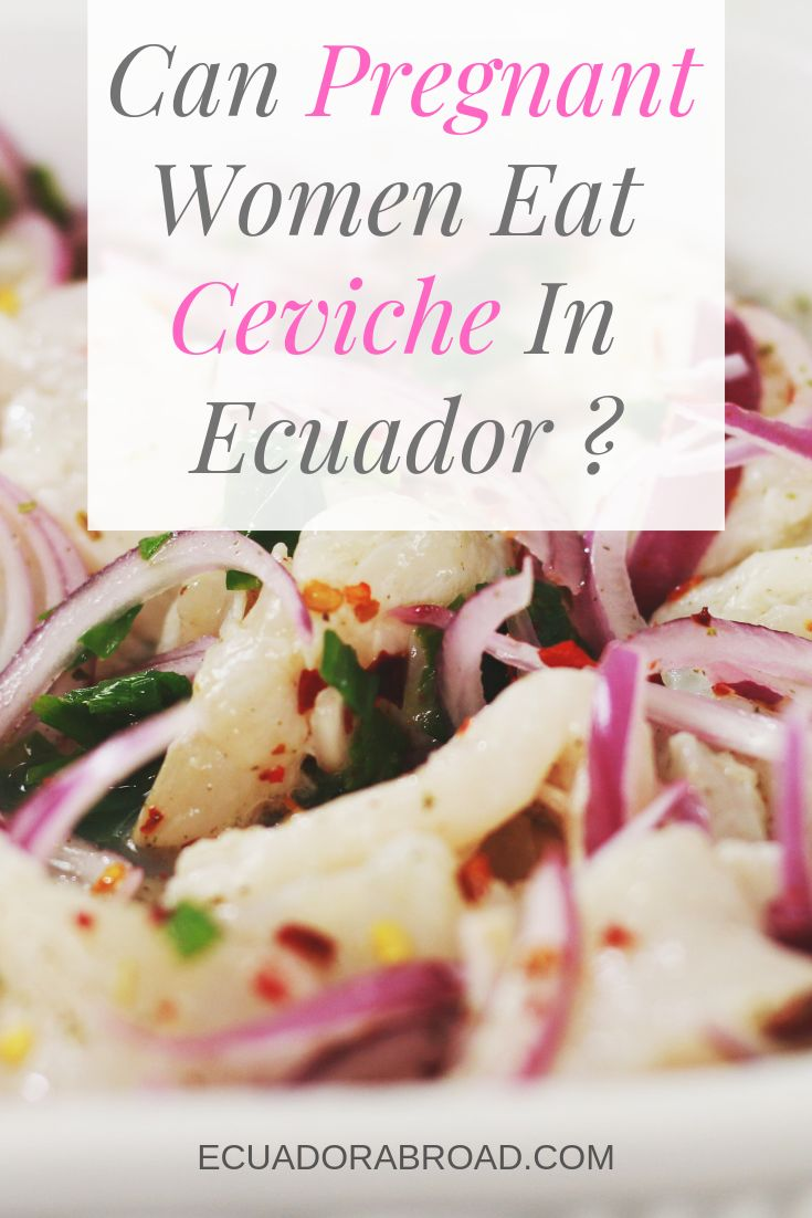 can pregnant women eat ceviche  ceviche eat seafood