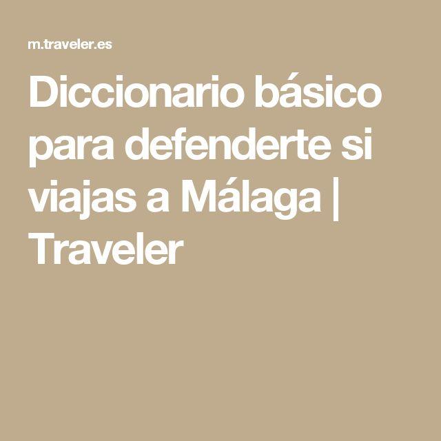 Diccionario básico para defenderte si viajas a Málaga | Traveler