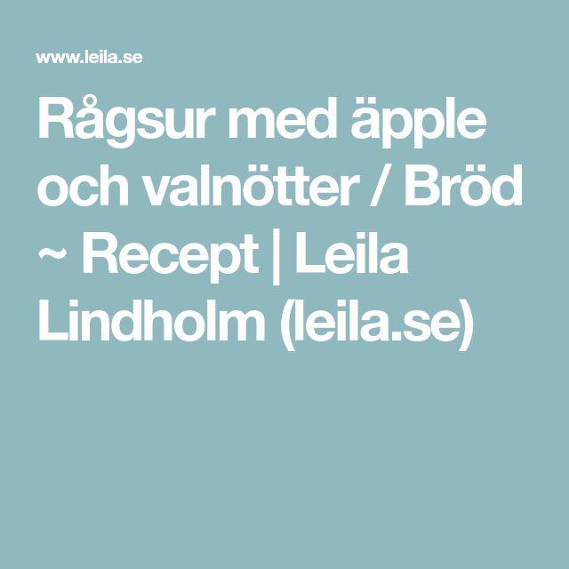 Rågsur med äpple och valnötter / Bröd ~ Recept | Leila Lindholm (leila.se)