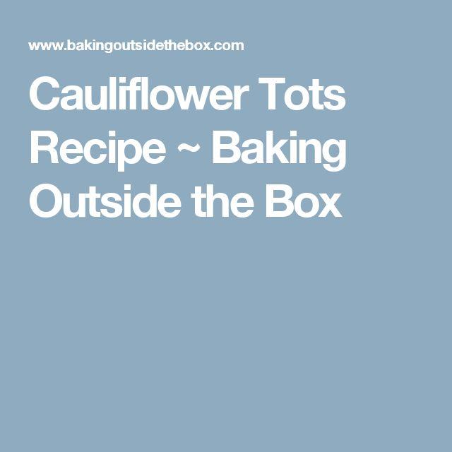 Cauliflower Tots Recipe ~ Baking Outside the Box