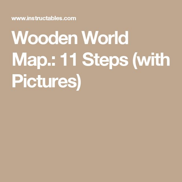 Wooden World Map.: 11 Steps (with Pictures)