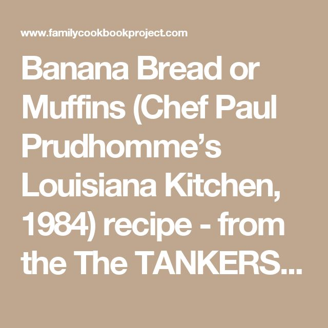 Banana Bread or Muffins (Chef Paul Prudhomme's Louisiana Kitchen, 1984) recipe - from the The TANKERSLEY Family Cookbook Project Family Cookbook