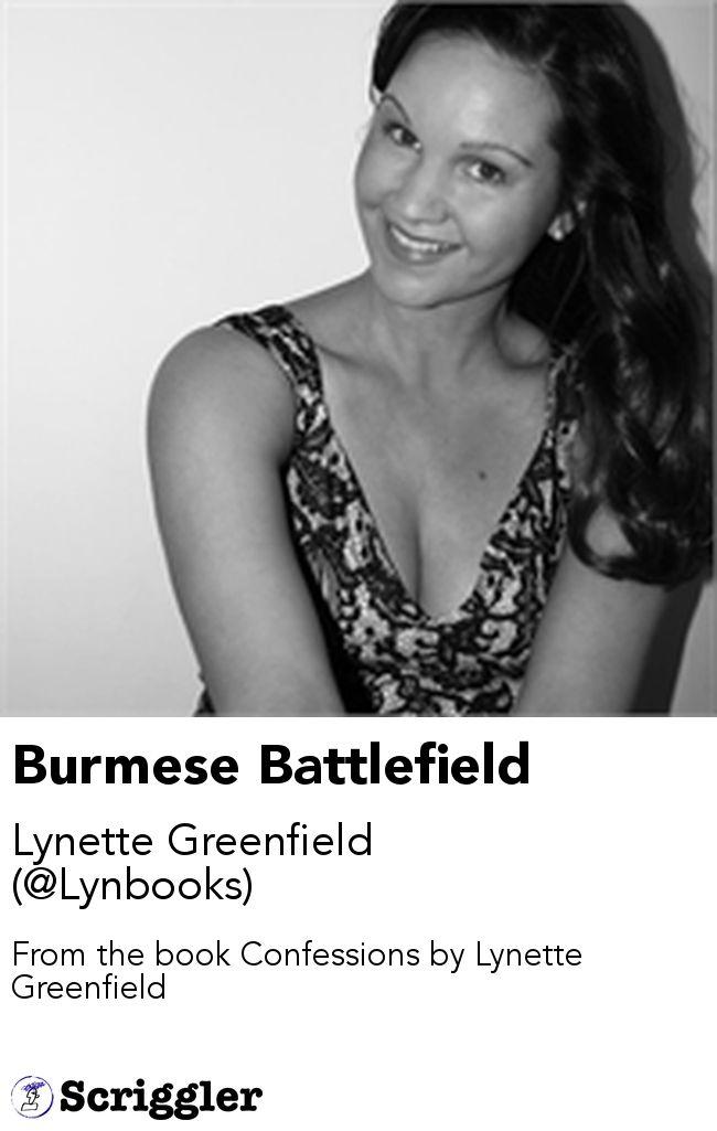 Burmese Battlefield by Lynette Greenfield (@Lynbooks) https://scriggler.com/detailPost/story/53277 From the book Confessions by Lynette Greenfield