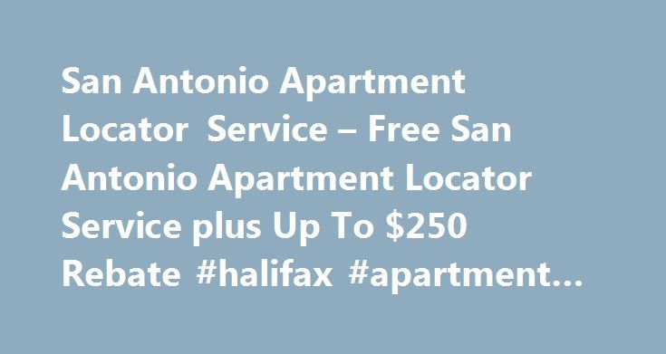 San Antonio Apartment Locator Service – Free San Antonio Apartment Locator Service plus Up To $250 Rebate #halifax #apartment #rentals http://rental.remmont.com/san-antonio-apartment-locator-service-free-san-antonio-apartment-locator-service-plus-up-to-250-rebate-halifax-apartment-rentals/  #apartments finder # Start your apartment search now. (click here) . Use APARTMENT LOCATORS ONLINE. LLC to find your next apartment by using our free online apartment search and receive up to $250 cash…