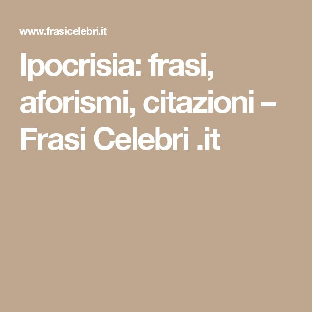 Ipocrisia: frasi, aforismi, citazioni – Frasi Celebri .it