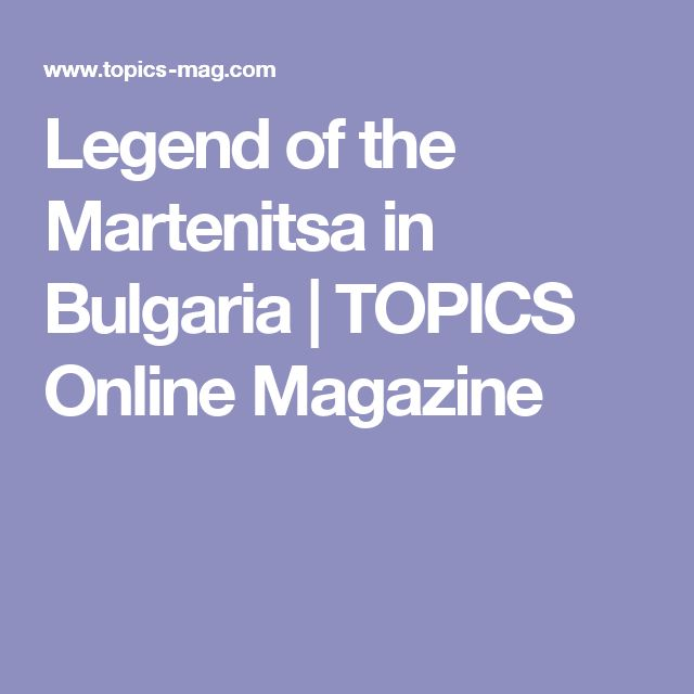 Legend of the Martenitsa in Bulgaria | TOPICS Online Magazine