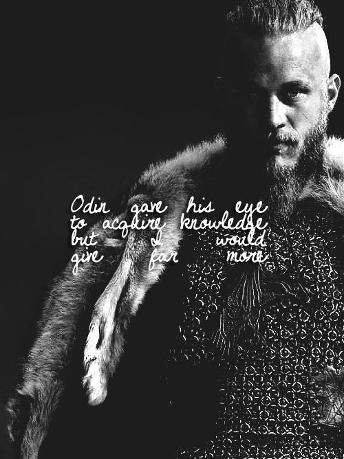 """""""Odin Gave His Eye To Acquire Knowledge, But I Would Give Far More."""""""