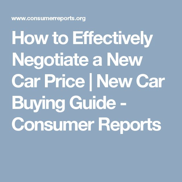 How to Effectively Negotiate a New Car Price | New Car Buying Guide - Consumer Reports