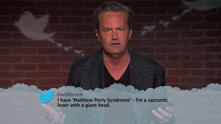 Matthew Perry from Celebrity Mean Tweets From Jimmy Kimmel Live!  I have 'Matthew Perry Syndrome' – I'm a sarcastic loser with a giant head.